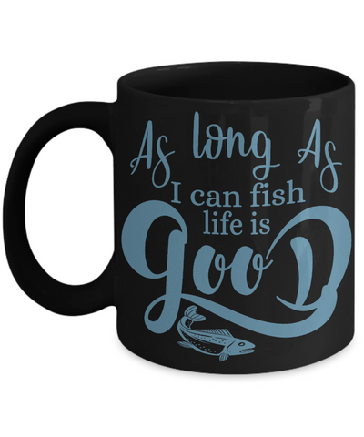 As Long as I Can Fish Life is Good Fishing Black Mug Gift for Fisherman Addict Novelty Birthday Cup