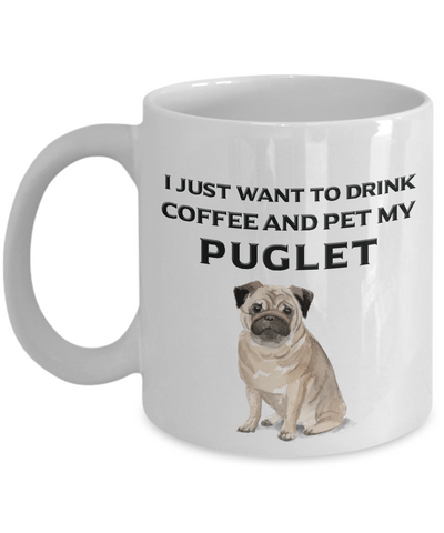 Image of Puglet Lover Gift, I Just Want To Drink Coffee and Pet My Puglet, Fun Novelty Coffee Mug