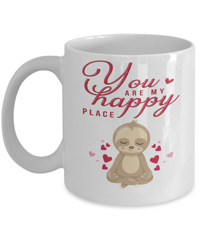 You Are My Happy Place Mug Cute Sloth Anytime Gift For Her or Him Ceramic Coffee Cup