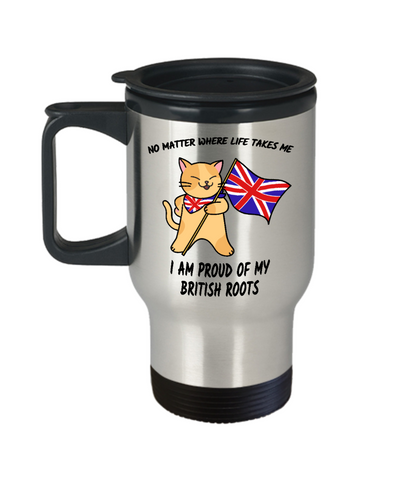 Image of Proud British Roots Cat UK Flag Travel Mug Gift No Matter Where Life Takes Me Novelty Cup