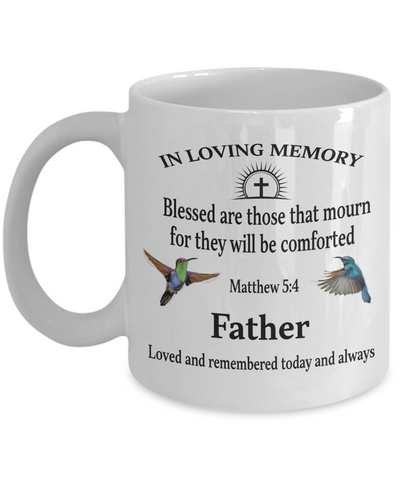 Father Memorial Matthew 5:4 Blessed Are Those That Mourn Faith Mug They Will be Comforted Remembrance Gift Support and Strength Coffee Cup