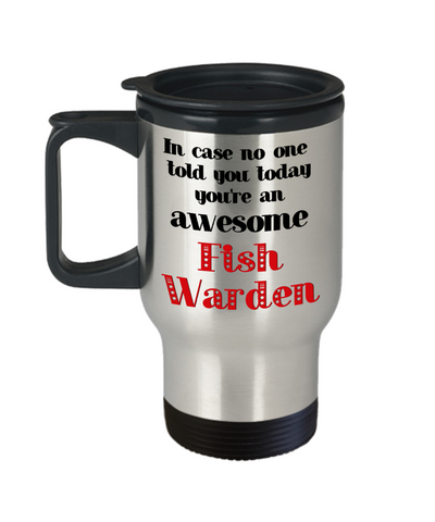 Image of Fish Warden Occupation Travel Mug With Lid In Case No One Told You Today You're Awesome Unique Novelty Appreciation Gifts Coffee Cup