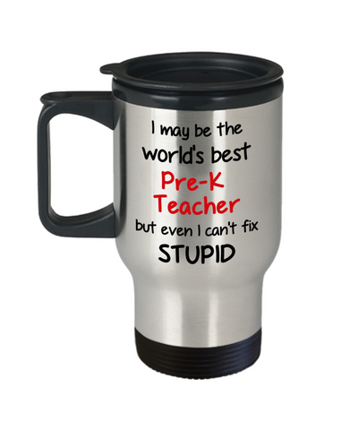 Image of Pre-K Teacher Occupation Travel Mug With Lid Funny World's Best Can't Fix Stupid Unique Novelty Birthday Christmas Gifts Coffee Cup