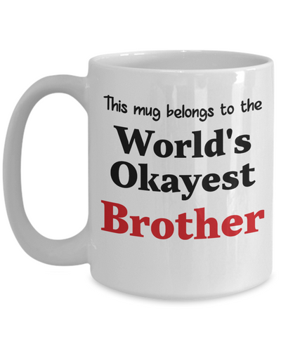 World's Okayest Brother Mug Family Gift Novelty Birthday Thank You Appreciation Ceramic Coffee Cup