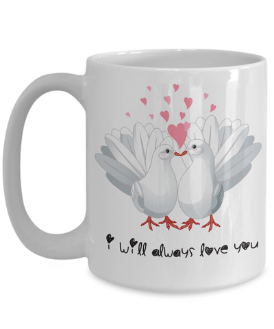 I Will Always Love You Dove Mug Gift Love Birds Valentine's Day Birthday Surprise Cup