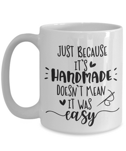 Funny Sewing Mug Gift Just Because it Was Handmade Doesn't Mean it Was Easy Coffee Cup