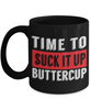 Time to Suck it Up Buttercup Black Mug Gift Novelty Coffee Cup