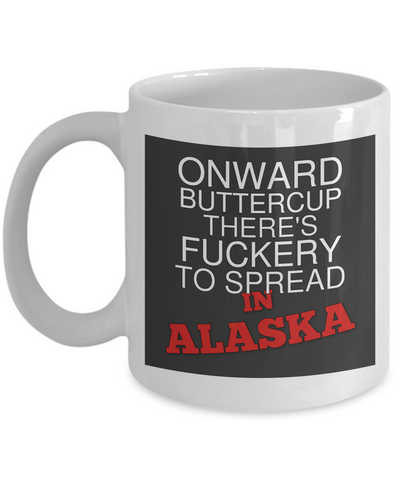 Onward Buttercup Alaska Mug There's Fuckery to Spread Fun Unique Humor Quote Novelty Birthday Gifts Ceramic Coffee Cup