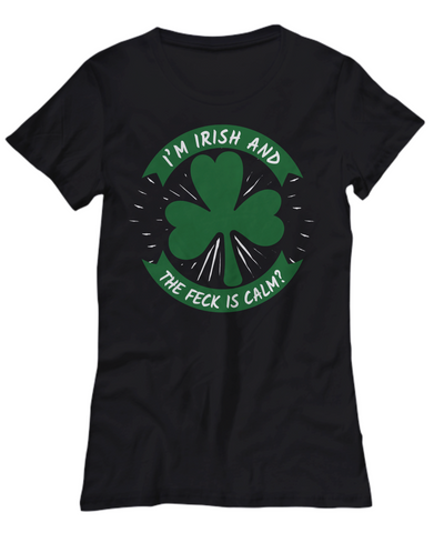 I'm Irish What the Feck is Calm Shirt St Patrick's Day Gift Ireland Paddy's Novelty Bold Tee