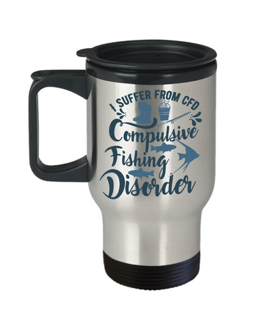 Image of Fisher Gift Travel Mug I Suffer From CFD Compulsive Fishing Disorder Funny Coffee Cup