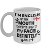 Funny I'm English Mug Sarcasm England Gift If My Mouth Doesn't Say it Face Will Coffee Cup