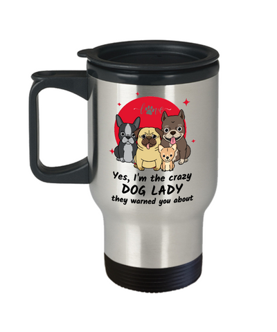 I'm the Crazy Dog Lady Travel Mug Gift For Animal Lovers Novelty Coffee Cup