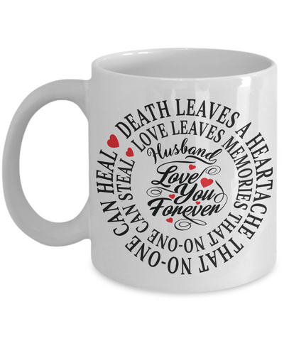 Husband In Loving Memory Memorial Mug Gift Death Leaves a Heartache Love You Forever