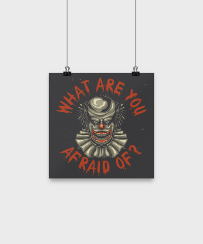 Scary Horror Clown Poster What Are You Afraid Of ?  Funny But Creepy Horror Clown Poster