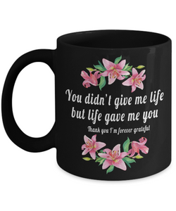 Adoptive Mom Appreciation Gift You Didn't Give Me Life..Adoption Mom Mug Gifts