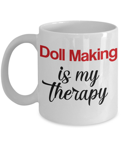 Image of Doll Making Is My Therapy Mug Unique Novelty Birthday Gift Ceramic Coffee Cup