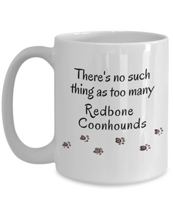 Redbone Coonhound Mug There's No Such Thing as Too Many Dogs Gifts