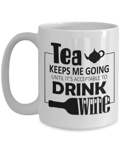 Image of Tea Keeps Me Going Wine Drinker Addict Coffee Mug Novelty Birthday Christmas Gifts for Men and Women Ceramic Tea Cup