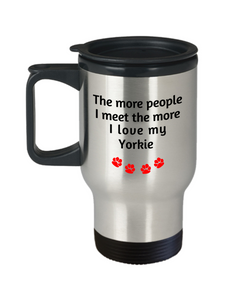 Yorkie Lover Mom Dad Travel Mug The more people I meet the more I love my dog