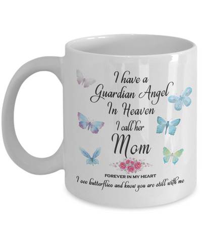 Mom Memorial Gift I Have a Guardian Angel in Heaven, I Call Her Mother Forever in My Heart In Memory Coffee Mug Gifts