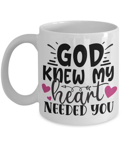 God Knew My Heart Needed You Ceramic Coffee Mug