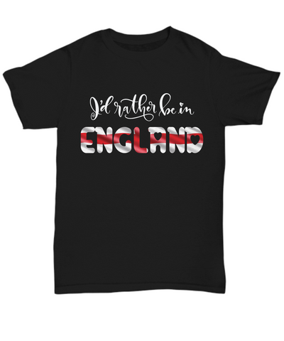Image of I'd Rather be in England Black Shirt Expat English Gift Novelty Birthday Unisex T-Shirt