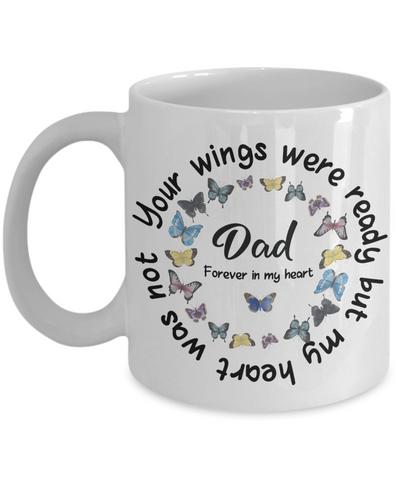 Dad Memorial Butterfly Mug Your Wings Were Ready My Heart Was Not In Loving Memory Bereavement Gift for Support and Strength Coffee Cup