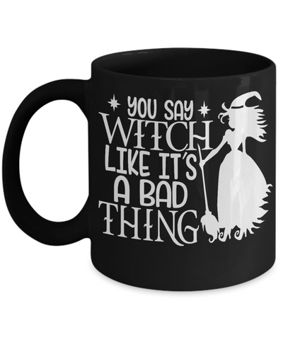 Image of Halloween You Say Witch Bad Thing Black Mug Funny Gift Spooky Haunted Novelty Coffee Cup