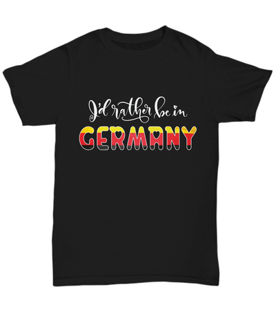 I'd Rather be in Germany Black Shirt Expat German Gift Novelty Birthday Unisex T-Shirt