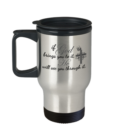 Image of Faith Gift for Strength If God Brings You To It He Will See You Through it  Travel Mug with Lid Gift