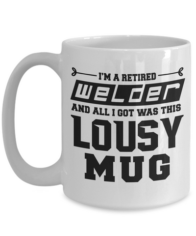 Retired Welder Mug Gift Funny Humor Quote Coffee Cup