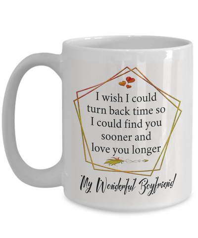 My Wonderful Boyfriend Coffee Mug Gift Turn Back Time Find You Sooner Love You Cup