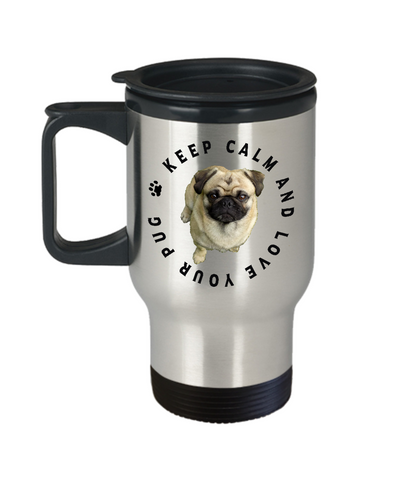 Image of Keep Calm and Love Your Pug Travel Mug With Lid Gift for Dog Lovers