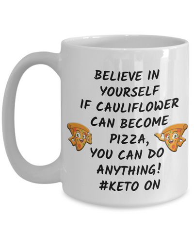 Image of Funny Keto On Mug Gift Cauliflower Pizza Believe in Yourself Ketogenic Diet Lifestyle Cup