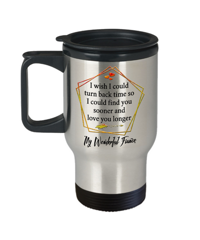 My Wonderful Fiance v2 Coffee Travel Mug Gift Turn Back Time Find You Sooner Love You Cup