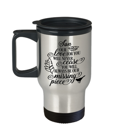 Son Loving Memory Travel Mug Gift Our Love Will Never Cease You're the Missing Piece Remembrance Keepsake Cup