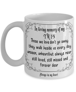In Loving Memory of My Twin Gift Mug Those we love don't go away they walk beside us every day.. Memorial Remembrance Ceramic Coffee Tea Cup