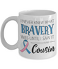 Cousin Cancer Awareness Mug I Never Knew What Bravery Was Novelty Support Gift Ceramic Coffee Cup