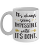 Inspirational Faith Mug It Always Seems Impossible Until It's Done Unique Novelty Birthday Christmas Gifts for Men Women Ceramic Coffee Tea Cup
