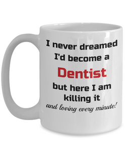 Occupation Mug I Never Dreamed I'd Become a Dentist but here I am killing it and loving every minute! Unique Novelty Birthday Christmas Gifts Humor Quote Ceramic Coffee Tea Cup