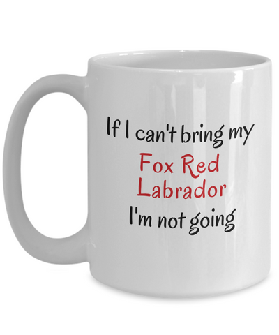 Image of If I Cant Bring My Fox Red Labrador Dog Mug Novelty Birthday Gifts Cup Humor Quotes Unique Gifts