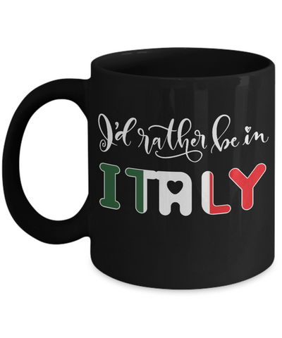 Image of I'd Rather be in Italy Black Mug Expat Italian Gift Novelty Birthday Ceramic Coffee Cup