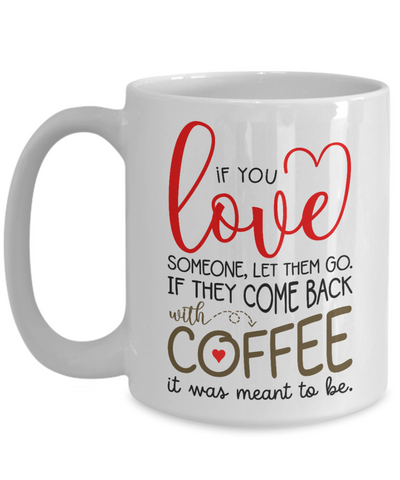 Love Someone Let Them Go Mug Come Back With Coffee It's Meant To Be Gift Funny Novelty Birthday Ceramic Cup