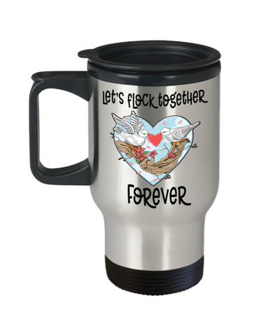 Let's Flock Together Forever Travel Mug With Lid Novelty Birthday Valentine's Day Gift Coffee Cup