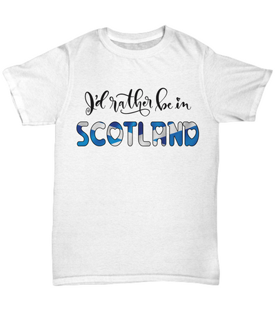 I'd Rather be in Scotland Shirt Expat Scottish Gift Novelty Birthday Unisex T-Shirt