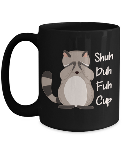 Shuh Duh Fuh Cup Black Mug Gift Funny Raccoon Novelty Birthday Ceramic Coffee Teacup Coffee Teacup