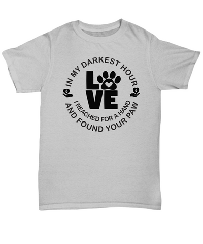 My Darkest Hour I Found Your Paw T-Shirt Gift Dog Cat Love Emotional Support Tee