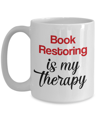 Image of Book Restoring Is My Therapy Mug Unique Novelty Birthday Gift Ceramic Coffee Cup