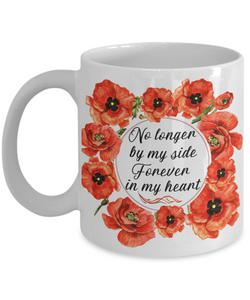 No Longer By My Side Forever in My Heart Ceramic Poppy Mug Gift for Loss of Parent Family Member Dog Cat Bereavement In Memory Poppie Coffee Cup
