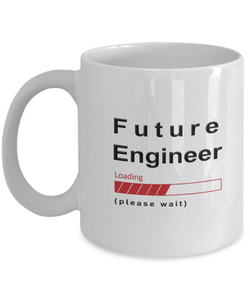 Funny Future Engineer Coffee Mug Future Engineer Loading Please Wait Cup Gifts